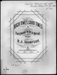 High times, good times, or I'se gwine to be a gin'ral [sheet music]