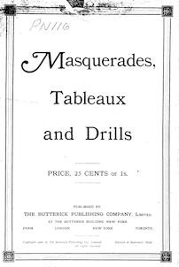 Masquerades, tableaux and drills