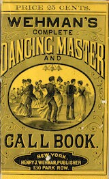 Wehman's complete dancing master and call book containing a full and complete description of all the modern dances, together with the figures of the German