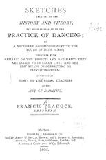 Sketches relative to the history and theory, but more especially to the practice of dancing Intended as hints to the young teachers of the art of dancing