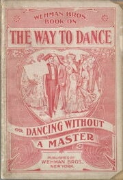 Wehman Bros.' book on the way to dance a book which teaches the art of dancing without a master