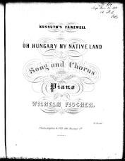 "Kossuth's farewell, ""Oh Hungary my native land"""
