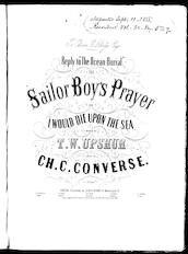 The  sailor boy's prayer, or, I would die upon the sea