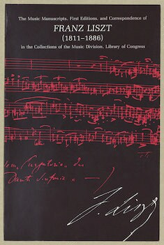 The  music manuscripts, first editions, and correspondence of Franz Liszt (1811-1886) in the collections of the Music Division, Library of Congress
