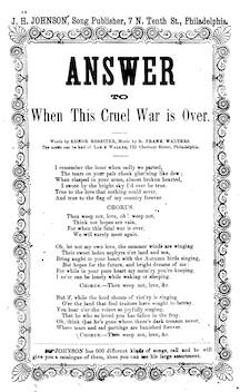 Answer to when this cruel war is over. By Ednor Rossiter ... J.H. Johnson, Song Publisher, 7 N. Tenth Street, Philadelphia