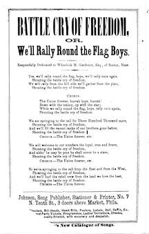Battle cry of freedom, or, We'll rally round the flag, boys. Johnson, Song Publisher, &c., No. 7 N. Tenth Street, Phila